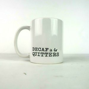 Decaf is for Quitters Coffee Mug